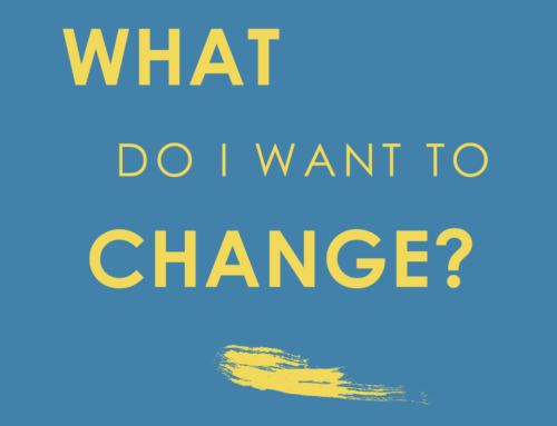 What do I want to change?